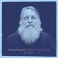 Robert Wyatt「Different Every Time」