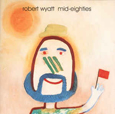 ROBERT WYATT「MID-EIGHTIES」