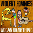 VIOLENT FEMMES「WE CAN DO ANYTHING」
